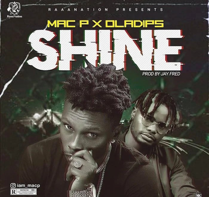 Mac P Ft Oladips – Shine Free Mp3 Download Audio
