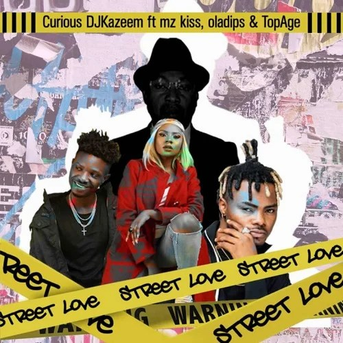 Curious Dj Kazeem – Street Love Ft Oladips, Mzkiss & TopAge Mp3