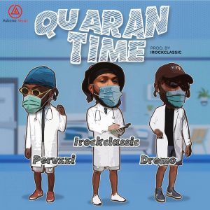 DOWNLOAD MP3: Irock Classic - Quarantime Ft. Peruzzi, Dremo