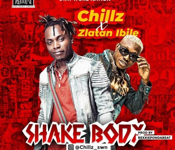 "[Music] Chillz Ft. Zlatan Ibile – ""Shake Body"""