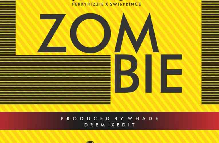 """[Music] Whade Ft. Perryhizzie & Swi6prince – """"Zombie"""""""