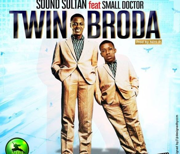 "[Music] Sound Sultan Ft. Small Doctor- ""Twin Broda"""