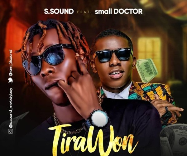 "[Music] S Sound Ft. Small Doctor – ""Tira Won"""