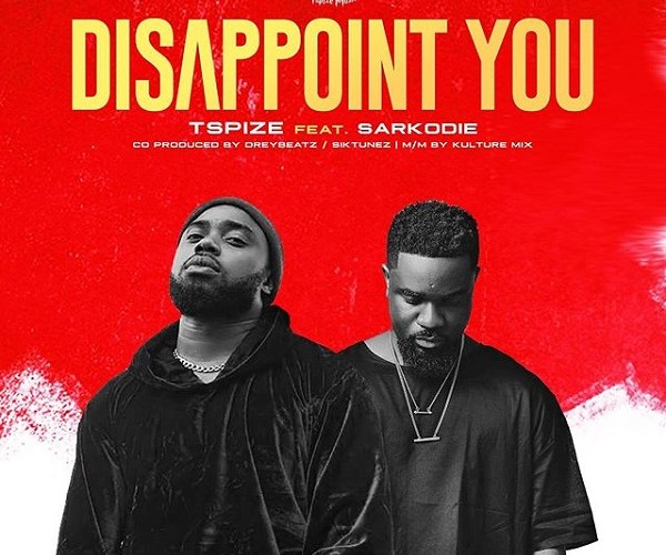 "[Music] TSpize Ft. Sarkodie – ""Disappoint You"""