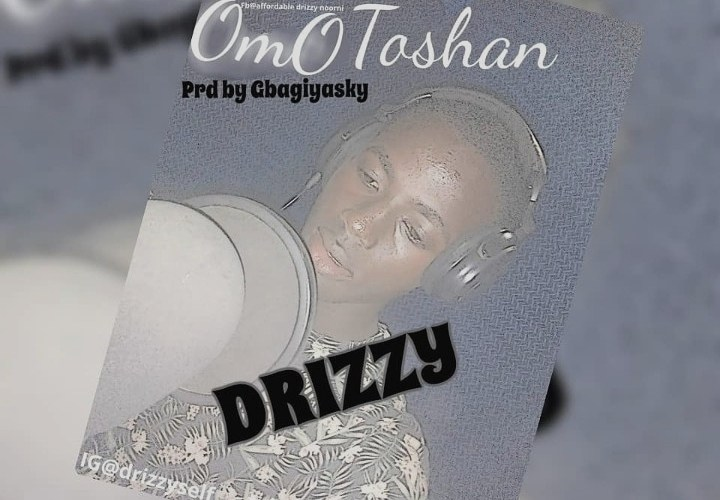 "[Music] Drizzy – ""Omo Toshan"""
