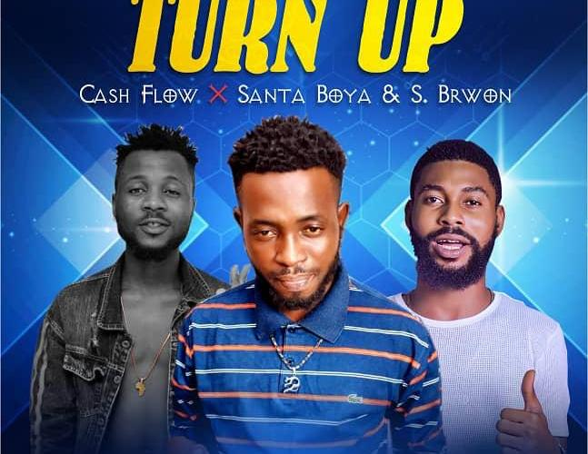 [Music] Cash Flow Ft. Santa Boya & S Brown – Turn Up