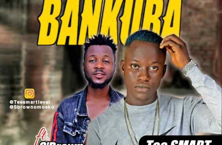 "[Music] Tee Smart Ft. S Brown – ""Bankuba"""