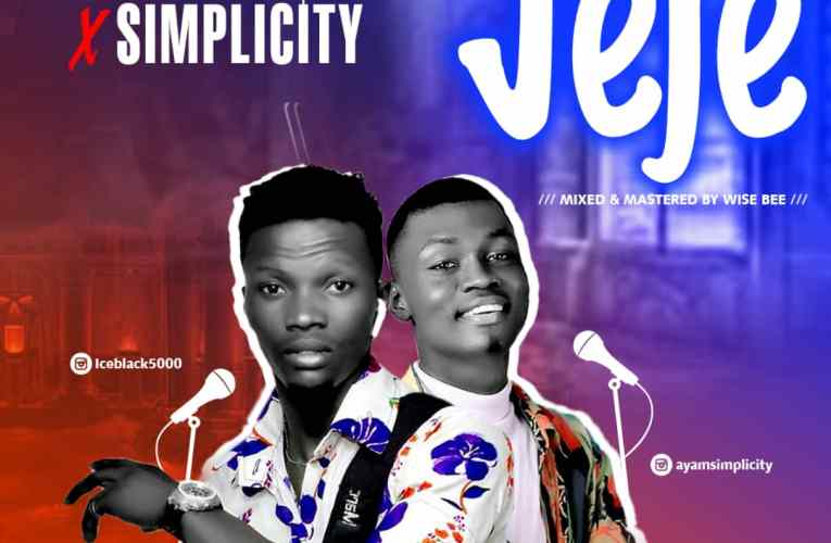 [Music] Ice Black Ft. Simplicity – Jeje