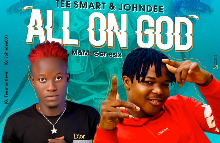 [Music] Tee Smart Ft. Johndee – All On God