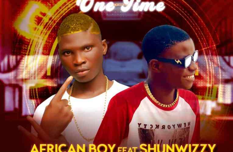 [Music] African Boy Ft. Shunwizzy – One Time