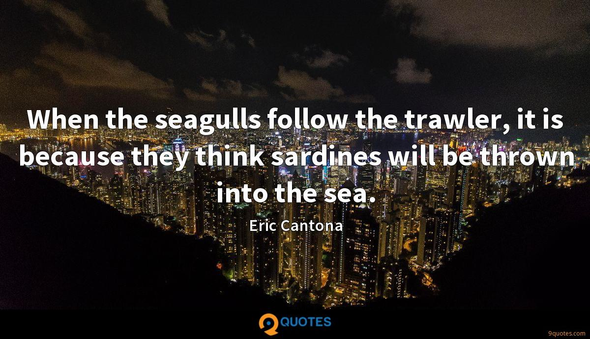 Subscribe to sky sports retro: When The Seagulls Follow The Trawler It Is Because They Think Eric Cantona Quotes 9quotes Com