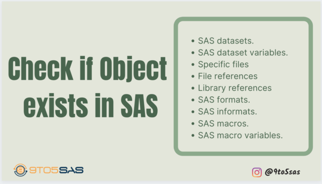 Often Programmers are required to find if an object exists in SAS for validation or to execute certain codes dynamically. This article will help you to find if a specific object exists in SAS. The types of objects include datasets, external files, open libraries, file references, macros, macro variables, formats, informats, and specific variables in a dataset.
