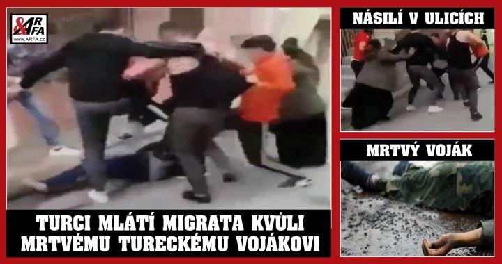 To snad ne! Zpráva o mrtvém tureckém vojákovi vpustila násilí do ulic. VIDEO brutálního útoku na migranta. Kopy do hlavy. Ječící žena. Turci mlátí migranty, že za to prý mohou