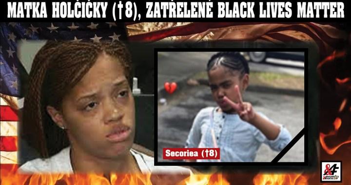 """Zoufalá matka holčičky (†8), zavražděné stoupenci Black Lives Matter: """"Zabíjíte vlastní děti!"""" Její dceru střelili do hlavy před vypáleným obchodem s rychlým občerstvením. Je tohle konec rebelie?"""