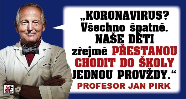 """Profesor Pirk: """"Koronavirus? Naše děti zřejmě přestanou chodit do školy jednou provždy."""" """"Proč Česká televize zkresluje informace?"""" """"Vždyť je to jako chřipka!"""" Základní chyby vlády pod tlakem lobistů farmaceutických firem"""