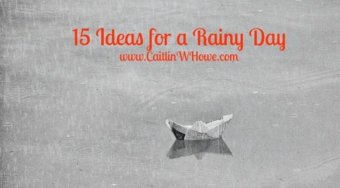 15 ideas for a rainy day