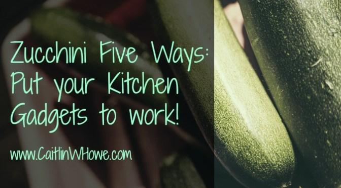 Zucchini Five Ways Kitchen Gadget