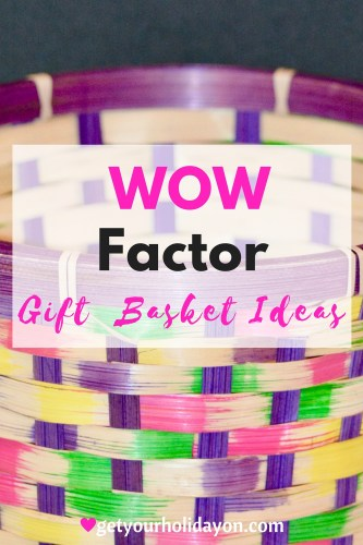 WOW Factor Gift Basket Ideas for birthday, anniversary, and more.