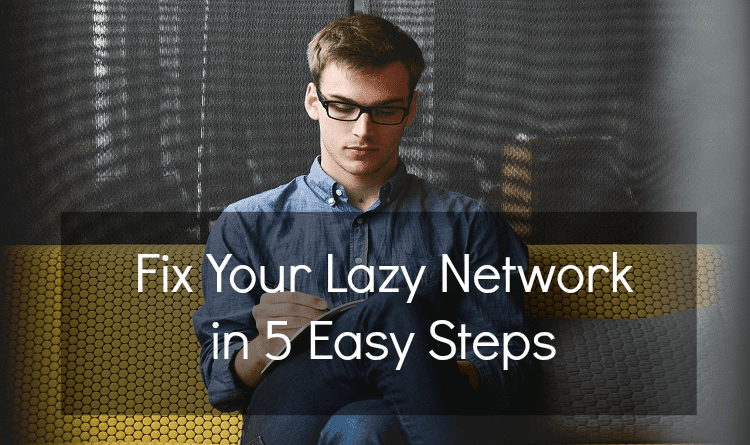 Fix Your Lazy Network in 5 Easy Steps - Life After Teaching
