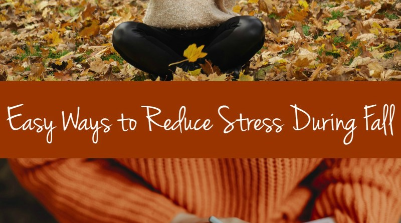 Easy Ways to Reduce Stress During Fall