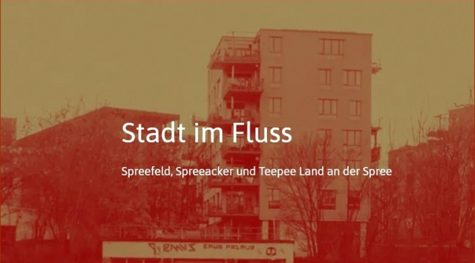 Stadt im Fluss Konferenz: Spreefeld, Spreeacker und Teepee Land an der Spree