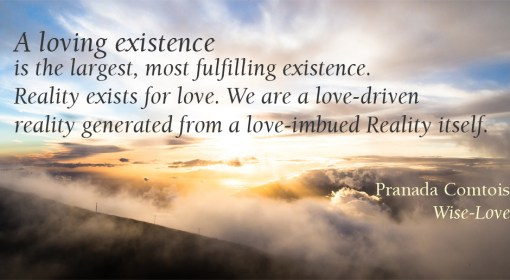 Our Largest Existence is a Loving Existence