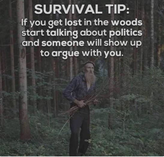 Survival Tip - Lost in the woods, just talk politics