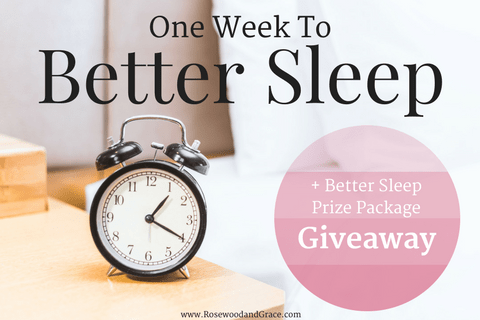 One Week to Better Sleep + Giveaway | Rosewood and Grace
