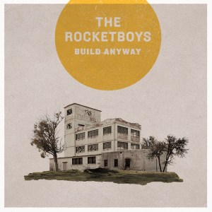 #17 The Rocketboys-Build Anyway