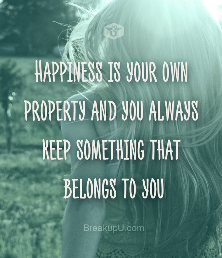 Happiness is your own property and you always keeps something that belongs to you