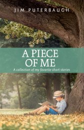 A Piece of Me - A collection of my favorite short stories by Jim Puterbaugh