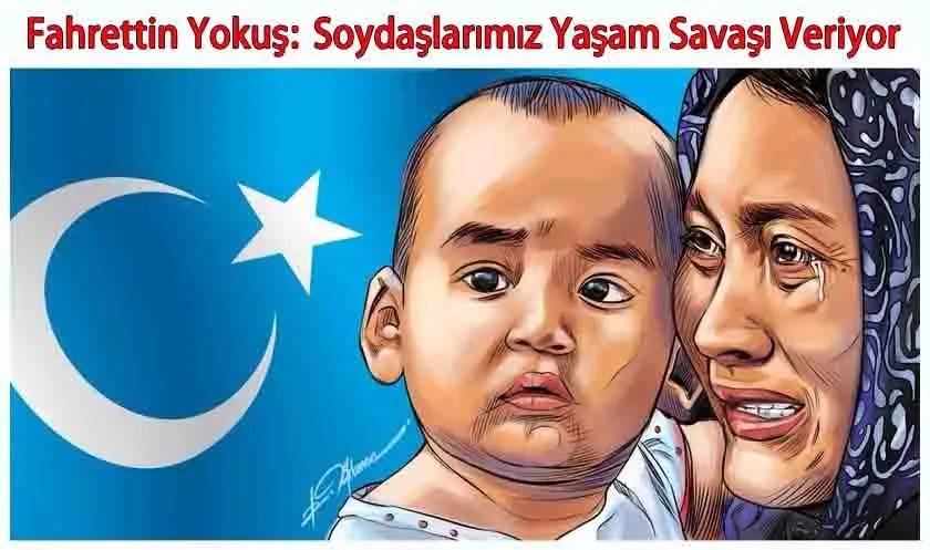 Fahrettin Yokuş'tan Doğu Türkistan Çağrısı : Soydaşlarımız Yaşam Savaşı  Veriyor | | Uygur Haber