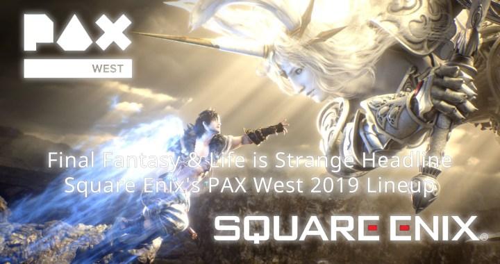 Final Fantasy & Life is Strange Headline Square Enix's PAX West 2019 Lineup