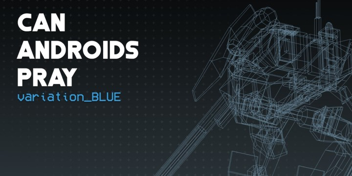 CAN ANDROIDS PRAY:BLUE