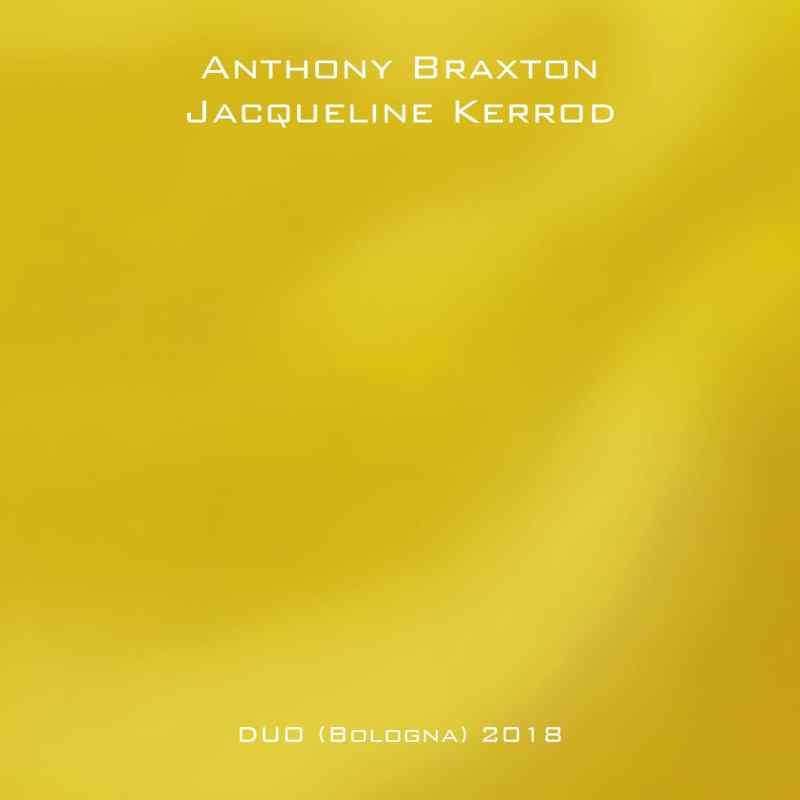 Anthony Braxton & Jacqueline Kerrod - DUO (Bologna) 2018 - i dischi di angelica IDA 039 - COVER