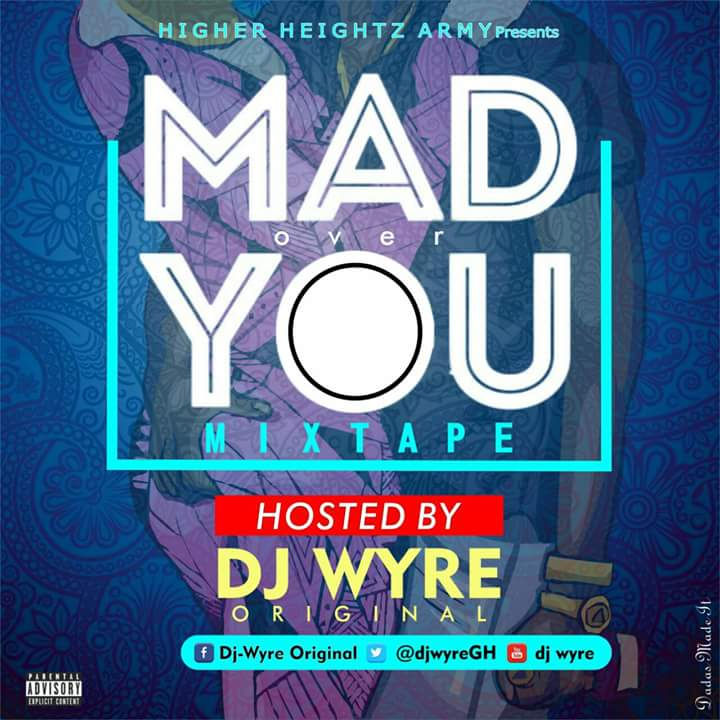 DJ Wyre Original - Mad Over You Mixtape | AaceHypez