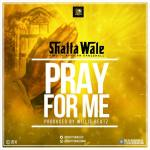 Shatta Wale – Pray for me (Prod. By Willisbeatz)