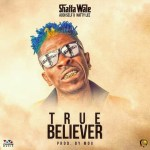 Shatta Wale – True Believer Ft. Addi Self x Natty Lee (Prod. By MOG Beatz)