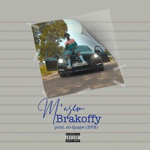 BraKoffy – M'asem(Prod. By Jo-Quaye)