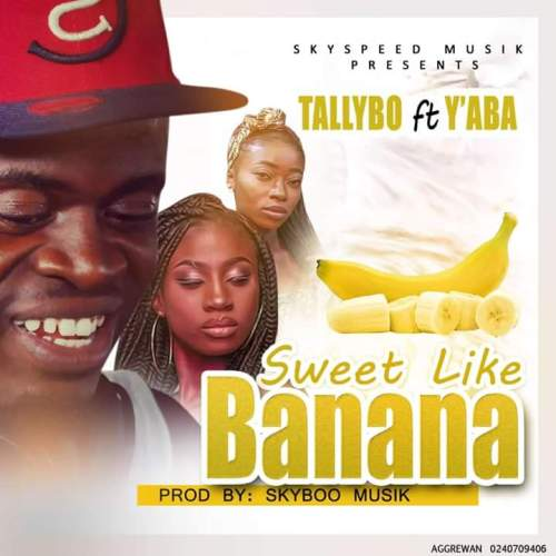 Tallybo – Sweet Like Banana Ft. Y'aba(Prod. By Skyboomusik)