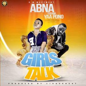 "Abna Releases ""Girls Talk"" Featuring Yaa Pono Soon."