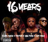 Scata Bada – 16 Years Ft. Fontom, Yaa Pono & Kofi Mole