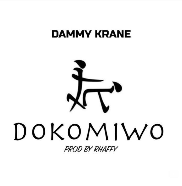 Dammy Krane – Dokomiwo (Prod. By Rhaffy)