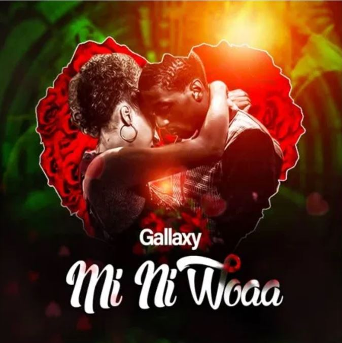 Gallaxy – Mi Ni Woaa (Prod. by MOG Beatz)