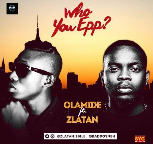 Photo of Olamide – Who You Epp? Ft. Zlatan (Prod. by Shizzi)