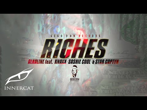 Alkaline – Riches Ft. Knaxx Sashie Cool & Star Captyn (Prod. By Gegodon Records)