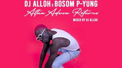 Photo of DJ Alloh x Bosom P-Yung – Attaa Adwoa Returns (Mixed By DJ Alloh)