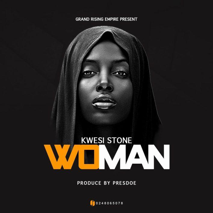 Kwesi Stone - Woman(Prod. By Prezdoe Beatz)