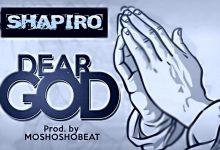 Photo of Shapiro – Dear God (Prod. by Moshosho Beatz)