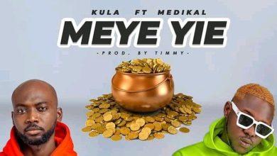 Photo of Kula – Meye Yie Ft. Medikal (Prod By Timmy)